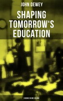 Shaping Tomorrow's Education: John Dewey's Edition - 9 Books in One Volume