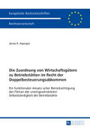 Die Zuordnung von Wirtschaftsgütern zu Betriebstätten im Recht der Doppelbesteuerungsabkommen