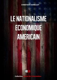 Le nationalisme ?conomique am?ricain【電子書籍】[ Christian Harbulot ]