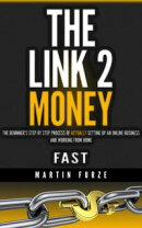 The Link 2 Money: The beginner's step by step process of actually setting up an online business and working …