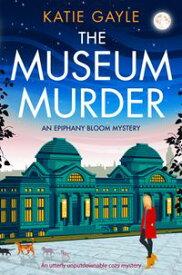 The Museum MurderAn utterly unputdownable cozy mystery【電子書籍】[ Katie Gayle ]