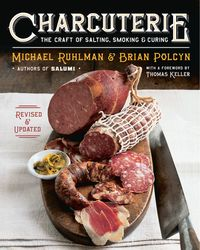 Charcuterie: The Craft of Salting, Smoking, and Curing (Revised and Updated)【電子書籍】[ Michael Ruhlman ]