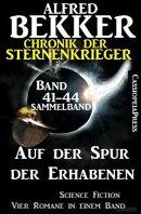 Auf der Spur der Erhabenen: Chronik der Sternenkrieger 41-44 – Sammelband 4 Science Fiction Romane
