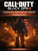 Call of Duty Black Ops III Unofficial Tips, Cheats, Tricks, & Strategies