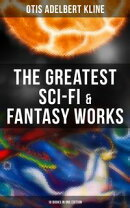 The Greatest Sci-Fi & Fantasy Works of Otis Adelbert Kline - 16 Books in One Edition
