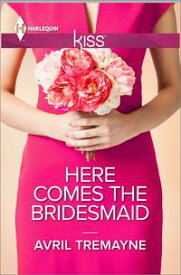 Here Comes the Bridesmaid【電子書籍】[ Avril Tremayne ]