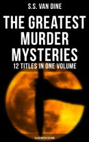 The Greatest Murder Mysteries of S. S. Van Dine - 12 Titles in One Volume (Illustrated Edition)