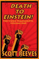 Death to Einstein!: The Video Transcripts, Volume One