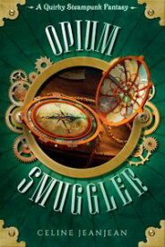 The Opium Smuggler A Quirky Steampunk Fantasy【電子書籍】[ Celine Jeanjean ]