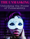 The Unmasking: Unlocking the Power of Vulnerability