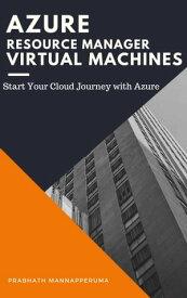 Azure Resource Manager Virtual Machines【電子書籍】[ Prabhath Mannapperuma ]