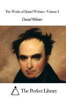 The Works of Daniel Webster - Volume I