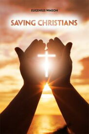 Saving Christians【電子書籍】[ Eugenius Wmson ]