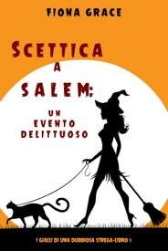 Scettica a Salem: Un evento delittuoso (I gialli di una dubbiosa strega ー Libro 1)【電子書籍】[ Fiona Grace ]