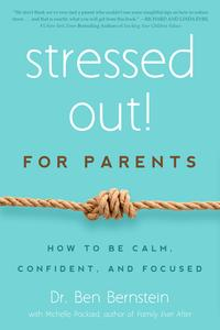 Stressed Out! For ParentsHow to Be Calm, Confident & Focused【電子書籍】[ Ben Bernstein ]
