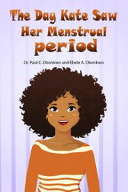 The Day Kate Saw Her Menstrual Period【電子書籍】[ Dr. Paul C. Okonkwo ]