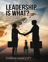 LeadershipIsWhat?:TheImportanceofVision,Integrity,andDevelopingOthers