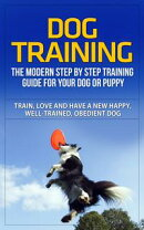 Dog Training - The Modern Step by Step Training Guide For Your Dog or Puppy - Train, Love, and Have A New Ha…