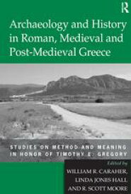 Archaeology and History in Roman, Medieval and Post-Medieval GreeceStudies on Method and Meaning in Honor of Timothy E. Gregory【電子書籍】[ Linda Jones Hall ]