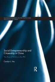 Social Entrepreneurship and Citizenship in China The rise of NGOs in the PRC【電子書籍】[ Carolyn L. Hsu ]