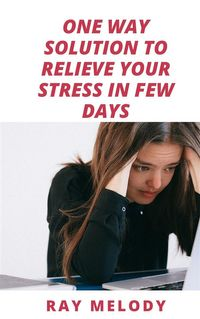 One Way Solution To Relieve Your Stress In Few Days