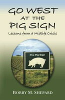 GO WEST AT THE PIG SIGN: Lessons from a Midlife Crisis