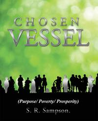 Chosen Vessel(Purpose/ Poverty/ Prosperity)【電子書籍】[ S. R. Sampson. ]