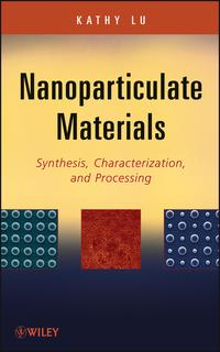 NanoparticulateMaterialsSynthesis,Characterization,andProcessing
