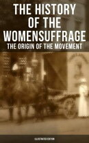 The History of the Women's Suffrage: The Origin of the Movement (Illustrated Edition)