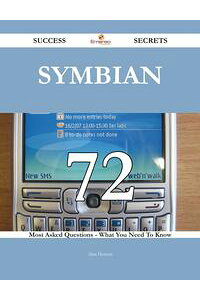 Symbian72SuccessSecrets-72MostAskedQuestionsOnSymbian-WhatYouNeedToKnow