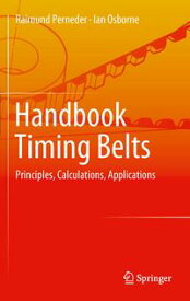 Handbook Timing BeltsPrinciples, Calculations, Applications【電子書籍】[ Raimund Perneder ]