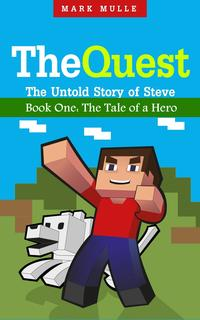 The Quest: The Untold Story of Steve, Book One - The Tale of a Hero
