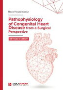 Pathophysiology of Congenital Heart Disease from a Surgical Perspective. Revised Edition.