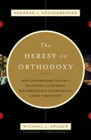 The Heresy of Orthodoxy (Foreword by I. Howard Marshall): How Contemporary Culture's Fascination with Divers…