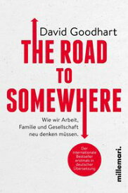 The Road to SomewhereWie wir Arbeit,Familie und Gesellschaft neu denken m?ssen【電子書籍】[ David Goodhart ]