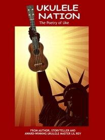 Ukulele NationThe Poetry of Uke【電子書籍】[ Lil Rev ]