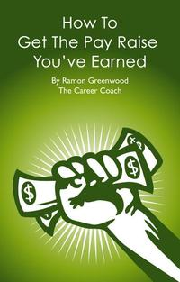 How To Get The Pay Raise You've Earned【電子書籍】[ Ramon Greenwood ]