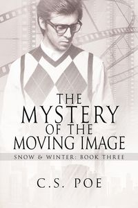 The Mystery of the Moving Image【電子書籍】[ C.S. Poe ]