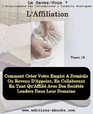 L'affiliation de a - z, le guide pratique pour r?ussir dans l'affiliation【電子書籍】[ Collectif des Editions Ebooks ]