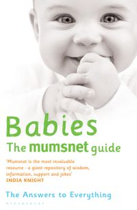 Babies: The Mumsnet GuideThe Answers to Everything【電子書籍】[ Mumsnet ]