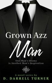 Grown Azz Man, A Novel Series, Episode 1【電子書籍】[ D.Darrell Turner ]