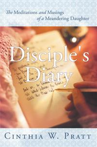 Disciple's DiaryThe Meditations and Musings of a Meandering Daughter【電子書籍】[ Cinthia W. Pratt ]