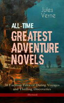 All-Time Greatest Adventure Novels – 38 Exciting Tales of Daring Voyages and Thrilling Discoveries (Illustr…