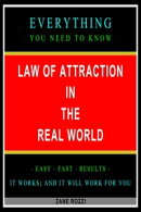 Law of Attraction in the Real World: How to Use Positive Thinking to Actually Get the Things You Desire Now …