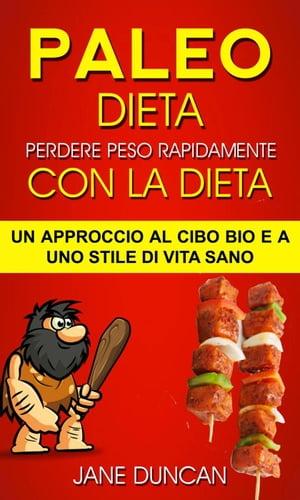 Dieta Paleo: Perdere peso rapidamente con la dieta Paleo: un approccio al cibo bio e a uno stile di vita sano【電子書籍】[ Jane Duncan ]