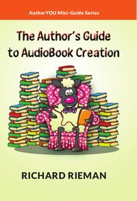 The Author's Guide to AudioBook Creation【電子書籍】[ Richard Rieman ]