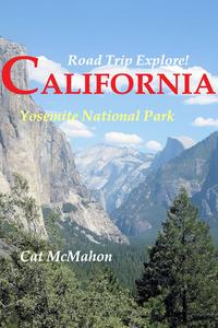 Road Trip Explore! California: Yosemite National Park【電子書籍】[ Cat McMahon ]