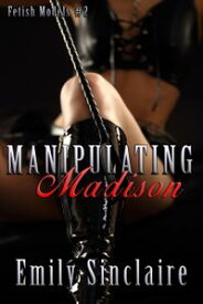 Manipulating Madison【電子書籍】[ Emily Sinclaire ]