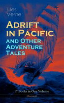 Adrift in Pacific and Other Adventure Tales ? 17 Books in One Volume (Illustrated)