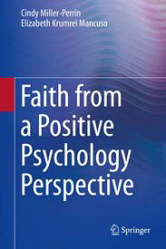 Faith from a Positive Psychology Perspective【電子書籍】[ Cindy Miller-Perrin ]